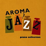 ジャズ CD 試聴 AROMA JAZZ / piano collection - アロマ・ジャズ / ピアノ・コレクション