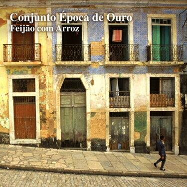 【CD】Conjunto Epoca de Ouro - Feijao com Arroz / コンジェント・エポカ・ヂ・オウロ - フェイジョン・コン・アホィス