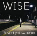 WISE(ワイズ) CD【I Loved you feat. HIROKO】11/4/27発売