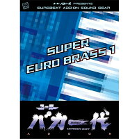 【新品】ユーロバカ一代VERSION0.87ADD-ONSOUNDSUPEREUROBRASS1/EurobeatUnion発売日:2014-12-29