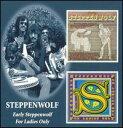 【輸入盤CD】【ネコポス送料無料】Steppenwolf / Early Steppenwolf/For Ladies Only (ステッペンウルフ)
