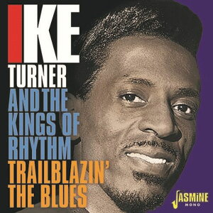 【輸入盤CD】【ネコポス送料無料】Ike Turner & The Kings Of Rhythm / Trailblazin The Blues 1951-1957【K2018/9/21発売】