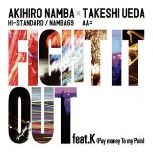 【メール便送料無料】AKIHIRO NAMBA(Hi-STANDARD / NAMBA69)×TAKESHI UEDA(AA=) / FIGHT IT OUT feat.K(Pay money To my Pain) / F.A.T.E.[CD]