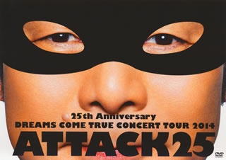 【送料無料】DREAMS COME TRUE / 25th Anniversary DREAMS COME TRUE CONCERT TOUR 2014-ATTACK25-〈2枚組〉[DVD][2枚組]