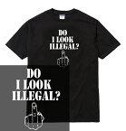 """DO I LOOK ILLEGAL tシャツ """"俺が犯罪者に見えるか?"""" 職質 職務質問 お断り 警察 不良 薬物 ドラッグ 大麻 覚せい剤 シャブ コカイン LSD 売人 プッシャー 中指 ファック fuck メンズ レディース ストリート ブランド tee Tシャツ"""