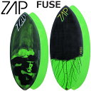 スキムボード ZAP ザップフューズプロモデル FUSE MODEL Sサイズ Mサイズ 中上級者向け 営業所止め 送料無料