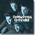 COMMOTION UPSTAIRS / TOMORROW NEVER COMES (CD)