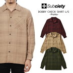 セール50%オフ SUBCIETY サブサエティー DOBBY CHECK SHIRT L/S Praha 長袖シャツ