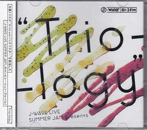 "J-WAVE LIVE SUMMER JAM presents""Trio-logy"" 【CD、DVD】"
