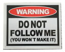 警告 WARNING DO NOT FOLLOW ME YOU WOUN'T MAKE IT ステッカー