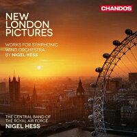 ナイジェル・ヘス:吹奏楽作品集Vol.2組曲《ニュー・ロンドン・ピクチャーズ》ロイヤル・エア・フォース・セントラル・バンドHess:NewLondonPictures