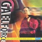 ゲールフォース 〜ピーター・グレイアム作品集 Gaelforce 〜Music for Wind Band by Peter Graham【吹奏楽 CD】