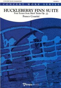 【お取り寄せします約10日間】ハックルベリー・フィン組曲作曲:フランコ・チェザリーニHuckleberryFinnSuiteOp.27〜FourScenesfromMarkTwain【吹奏楽-楽譜セット】