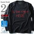 【タダ割】【送料無料】【大きいサイズ】【メンズ】DANIEL DODD コットンUSA プリントロングTシャツ(I'LL BE RIGHT HERE)【秋冬新作】azt-160408