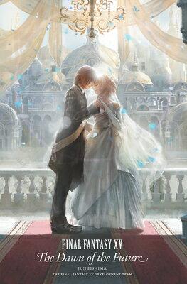 洋書, FICTION & LITERTURE Final Fantasy XV: The Dawn of the Future FINAL FANTASY XV THE DAWN OF T Final Fantasy XV Jun Eishima