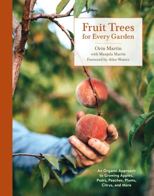 Fruit Trees for Every Garden: An Organic Approach to Growing Apples, Pears, Peaches, Plums, Citrus,画像