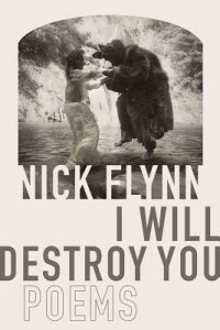 I Will Destroy You: Poems I WILL DESTROY YOU [ Nick Flynn ]