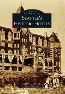 Seattle's Historic Hotels SEATTLES HISTORIC HOTELS (Images of America (Arcadia Publishing)) [ Robin Shannon ]