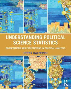 Understanding Political Science Statistics: Observations and Expectations in Political Analysis UNDERSTANDING POLITICAL SCIENC [ Peter Galderisi ]