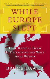 While Europe Slept: How Radical Islam Is Destroying the West from Within WHILE EUROPE SLEPT [ Bruce Bawer ]