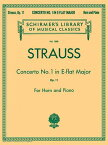 Strauss: Concerto No. 1 in E Flat Major, Op. 11: For Horn and Piano STRAUSS CONCERTO NO 1 IN E FLA (Schirmer's Library of Musical Classics) [ Richard Strauss ]