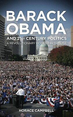 Barack Obama and Twenty-First-Century Politics: A Revolutionary Moment in the USA BARACK OBA...