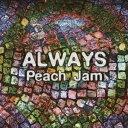 ALWAYS [ Peach Jam ]