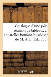 Catalogue D'Une Jolie Reunion de Tableaux Et Aquarelles Formant Le Cabinet de M. A. B: . Vente 19 Av FRE-CATALOGUE DUNE JOLIE REUNI (Arts) [ Maulde Et Renou ]