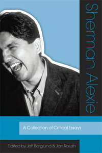 Sherman Alexie: A Collection of Critical Essays SHERMAN ALEXIE [ Jeff Berglund ]