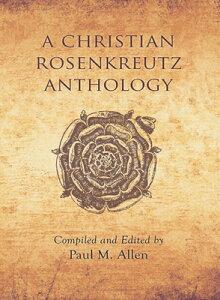 A Christian Rosenkreutz Anthology CHRISTIAN ROSENKREUTZ ANTHOLOG [ Paul Marshall Allen ]