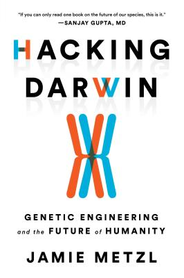 Hacking Darwin: Genetic Engineering and the Future of Humanity HACKING DARWIN [ Jamie Metzl ]