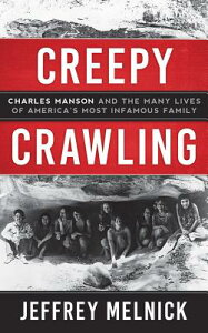 Creepy Crawling: Charles Manson and the Many Lives of America's Most Infamous Family CREEPY CRAWLING 11D [ Jeffrey Melnick ]