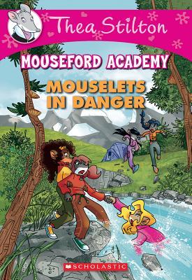 Mouselets in Danger MOUSELETS IN DANGER (Thea Stilton Mouseford Academy) [ Thea Stilton ]