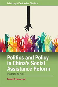 Politics and Policy in China's Social Assistance Reform: Providing for the Poor? POLITICS & POLICY IN CHINAS SO [ Daniel R. Hammond ]