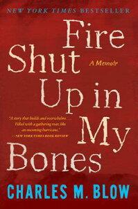 Fire Shut Up in My Bones FIRE SHUT UP IN MY BONES [ Charles M. Blow ]