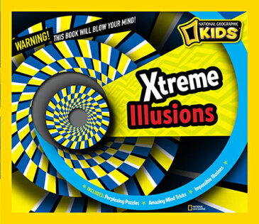 Xtreme Illusions: Perplexing Puzzles, Amazing Mind Tricks, Impossible Illusions NATL GEO KIDS XTREME ILLUSIONS (National Geographic Kids) [ National Geographic ]