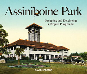 Assiniboine Park: Designing and Developing a People's Playground ASSINIBOINE PARK [ David Spector ]