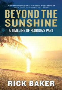 Beyond the Sunshine: A Timeline of Florida's Past BEYOND THE SUNSHINE [ Rick Baker ]