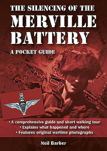 The Silencing of the Merville Battery: A Ww2 Pocket Guide SILENCING OF THE MERVILLE BATT [ Neil Barber ]