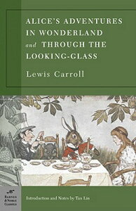 Alice's Adventures in Wonderland and Through the Looking Glass ALICES ADV IN WONDERLAND & THR (Barnes & Noble Classics) [ Lewis Carroll ]