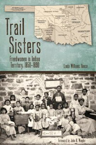 Trail Sisters: Freedwomen in Indian Territory, 1850-1890 TRAIL SISTERS (Plains Histories) [ Linda Williams Reese ]