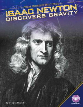 Isaac Newton Discovers Gravity ISAAC NEWTON DISCOVERS GRAVITY (Great Moments in Science) [ Douglas Hustad ]