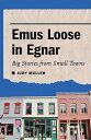 Emus Loose in Egnar: Big Stories from Small Towns EMUS LOOSE IN EGNAR [ Judy Muller ]