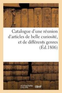 Catalogue D'Une Reunion D'Articles de Belle Curiosite, Et de Differents Genres. Vente 28 Avril 1806 FRE-CATALOGUE DUNE REUNION DAR (Arts) [ A. Paillet ]