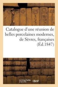 Catalogue D'Une Reunion de Belles Porcelaines Modernes, de Sevres, Francaises, Anglaises Et de Chine FRE-CATALOGUE DUNE REUNION DE (Arts) [ Maulde Et Renou ]