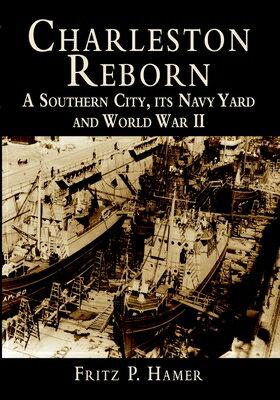 洋書, SOCIAL SCIENCE Charleston Reborn: A Southern City, Its Navy Yard and World War II CHARLESTON REBORN Fritz P. Hamer