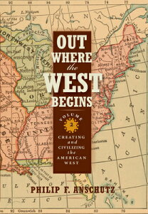 Out Where the West Begins, Volume 2: Creating and Civilizing the American West OUT WHERE THE WEST BEGINS V02 [ Philip F. Anschutz ]