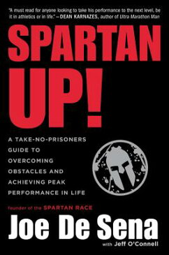 Spartan Up!: A Take-No-Prisoners Guide to Overcoming Obstacles and Achieving Peak Performance in Lif SPARTAN UP [ Joe de Sena ]