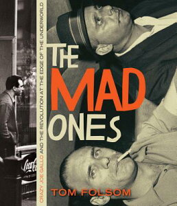The Mad Ones: Crazy Joe Gallo and the Revolution at the Edge of the Underworld MAD ONES 5D [ Tom Folsom ]