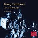 【輸入盤】Live In Newcastle December 8, 1972 [ King Crimson ]